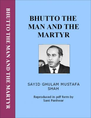 Bhutto the man and Martyr