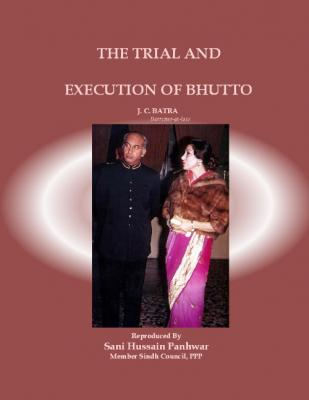 Trial and Execution of Z. A. Bhutto by J. C. Batra